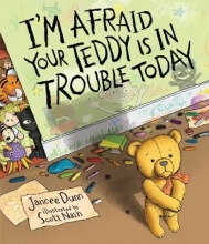 Dunn, Jancee I`m Afraid Your Teddy Is in Trouble Today