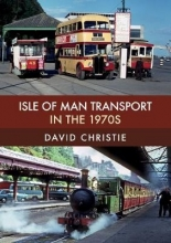 David Christie Isle of Man Transport in the 1970s