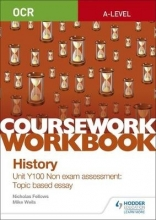 Fellows, Nicholas OCR A-level History Coursework Workbook: Unit Y100 Non exam assessment: Topic based essay