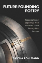 Pohlmann Sascha Future-Founding Poetry