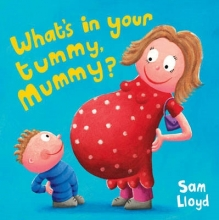 Lloyd, Sam What`s in Your Tummy Mummy?
