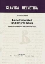 Roth, Susanna Laute Einsamkeit Und Bitteres Glueck: Zur Poetischen Welt Von Bohumil Hrabals Prosa
