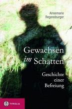 Regensburger, Annemarie Gewachsen im Schatten