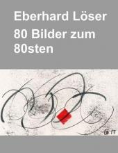 Löser, Eberhard Eberhard Löser 80 Bilder zum 80sten