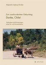 Lajtonyi-Gruber, Alejandro Zum zweihundertsten Geburtstag: Danke, Chile!