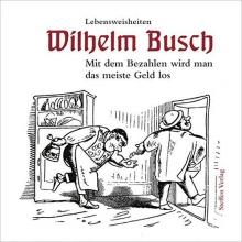 Busch, Wilhelm Mit dem Bezahlen wird man das meiste Geld los