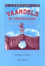 H.J. van Dijk , Hilversumsche vaandels en vereenigingen 1880-1950