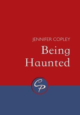 Jennifer Copley,Being Haunted