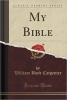 Carpenter, William Boyd, My Bible (Classic Reprint)