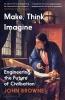 John Browne, ,Make, Think, Imagine