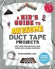 Instructables Com, A Kid`s Guide to Awesome Duct Tape Projects