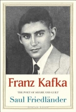Friedlander, Saul Franz Kafka - The Poet of Shame and Guilt