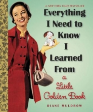 Diane E. Muldrow Everything I Need To Know I Learned From A Little Golden Book