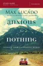 Max Lucado Anxious for Nothing Study Guide