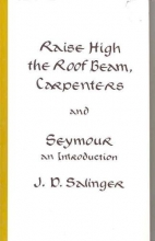 Salinger, J. D. Raise High the Roof Beam, Carpenters and Seymour