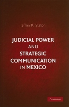 Staton, Jeffrey K. Judicial Power and Strategic Communication in Mexico