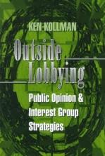 Kollman, Ken Outside Lobbying - Public Opinion and Interest Group Strategies