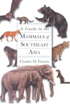 Charles M. Francis A Guide to the Mammals of Southeast Asia