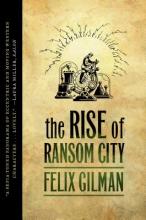 Gilman, Felix The Rise of Ransom City