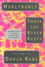 Rabe, David Hurlyburly and Those the River Keeps