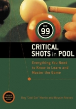 Martin, Ray,   Reeves, Rosser The 99 Critical Shots in Pool