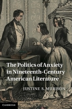 Murison, Justine S. The Politics of Anxiety in Nineteenth-Century American Literature