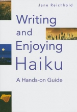 Reichhold, Jane Writing and Enjoying Haiku