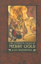 Bernheimer, Kate The Complete Tales of Merry Gold