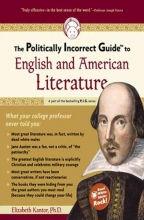 Kantor, Elizabeth The Politically Incorrect Guide to English And American Literature