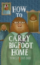 Tarry, Chris How to Carry Bigfoot Home