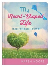 Moore, Karen My Heart-Shaped Life Inspirational Journal