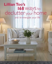 Too, Lillian Lillian Too`s 168 Ways to Declutter Your Home and Re-energize Your Life