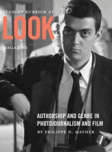 Mather, Philippe Stanley Kubrick at Look Magazine - Authorship and Genre in Photojournalism and Film