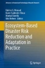 Fabrice G. Renaud,   Karen Sudmeier-Rieux,   Marisol Estrella,   Udo Nehren Ecosystem-Based Disaster Risk Reduction and Adaptation in Practice