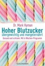Hyman, Mark,   Brodersen, Imke Hoher Blutzucker - übergewichtig und mangelernährt