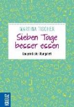 Tischer, Martina Tischer, M: Sieben Tage besser essen