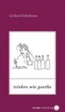 Eichelmann, Gerhard Trinken wie Goethe