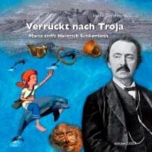 Schliemann, Joana Verrückt nach Troja