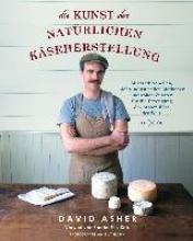 Asher, David Die Kunst der natürlichen Käseherstellung