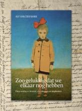 Aly van der Mark , Zoo gelukkig dat we elkaar nog hebben