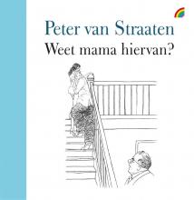Peter van Straaten , Weet mama hiervan?