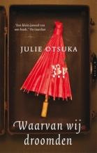 Julie  Otsuka Waarvan wij droomden