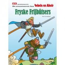 Aart  Cornelissen De aventoeren fan Oebele en Abele Fryske Frijbûtsers.