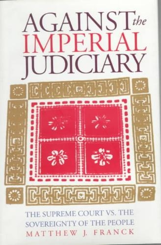 Matthew J. Franck,Against the Imperial Judiciary