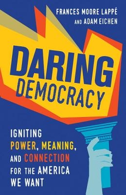 Adam Eichen,   Frances Moore Lappe,Daring Democracy