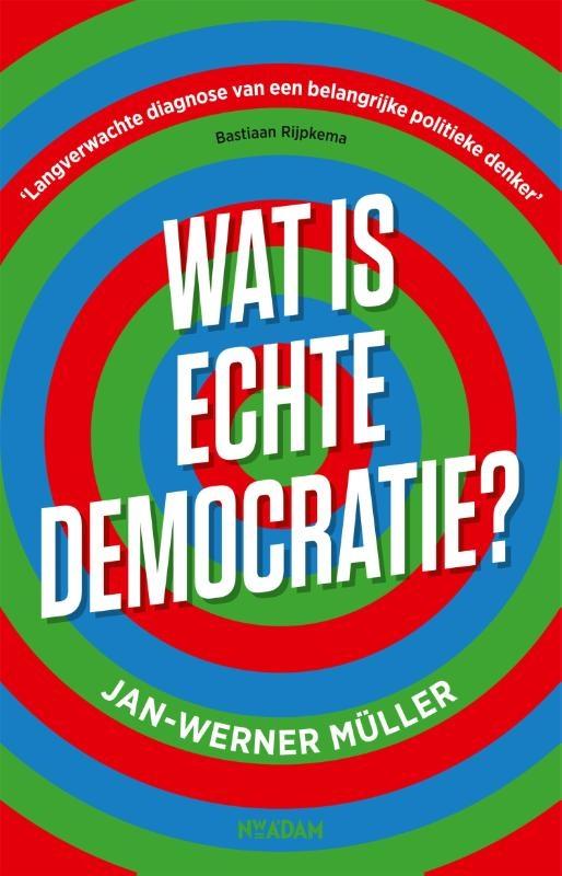 Jan-Werner Müller,Wat is echte democratie?
