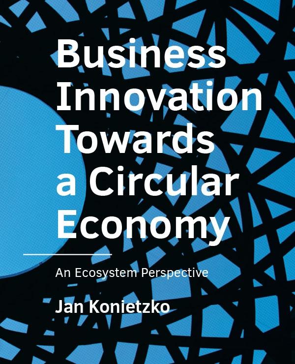 Jan Konietzko,Business Innovation Towards a Circular Economy