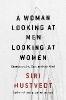 Hustvedt Siri,Woman Looking at Men Looking at Women