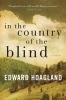 Hoagland, Edward,In the Country of the Blind