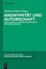 Anonymität und Autorschaft,Zur Literatur- und Rechtsgeschichte der Namenlosigkeit